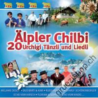 Älpler Chilbi - 20 urchigi Tänzli und Liedli