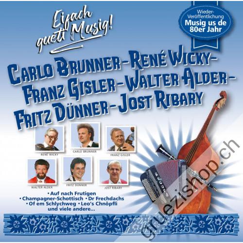 Carlo Brunner– René Wicky – Franz Gisler – Walter Alder – Fritz Dünner – Jost Ribary - Eifach gueti Musig!
