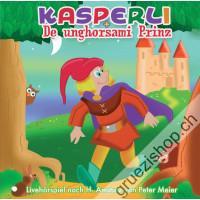 Kasperli + de unghorsami Prinz (Live-Hörspiel uf Schwiizerdütsch)